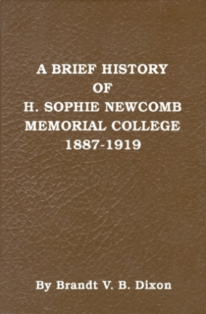 BRIEF HISTORY OF H. SOPHIE NEWCOMB MEMORIAL COLLEGE 1887-1919, A: A Personal Reminiscence