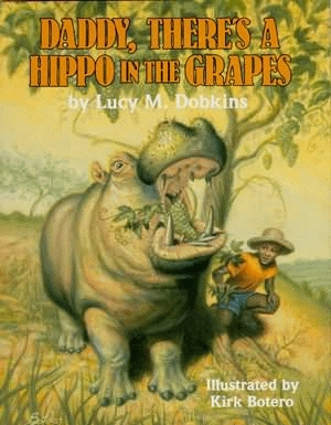 DADDY, THERE'S A HIPPO IN THE GRAPES