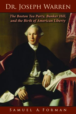 DR. JOSEPH WARREN: The Boston Tea Party, Bunker Hill, and the Birth of American LibertyePub edition