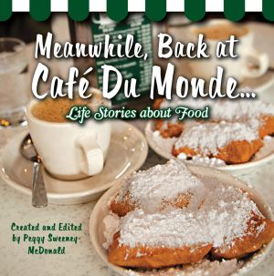 MEANWHILE, BACK AT CAFE DU MONDE . . .Life Stories about Food