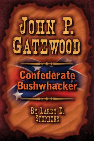 JOHN P. GATEWOODConfederate Bushwhacker