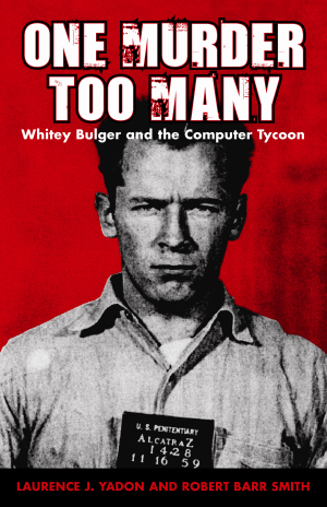 ONE MURDER TOO MANY  Whitey Bulger and the Computer Tycoon epub Edition