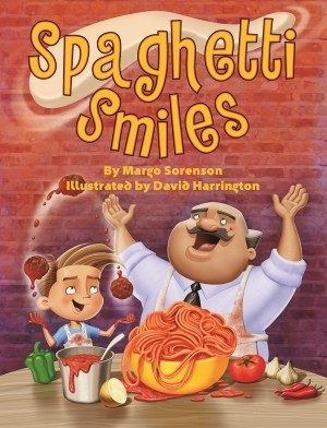 SPAGHETTI SMILES by Margo Sorenson, illustrated by David Harrington; Published by Pelican Publishing