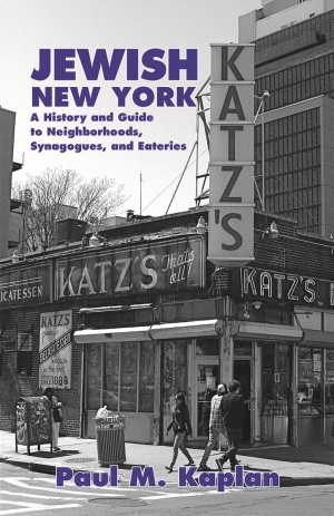 JEWISH NEW YORK A History and Guide to Neighborhoods, Synagogues, and Eateries