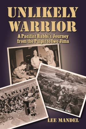 UNLIKELY WARRIOR  A Pacifist Rabbi's Journey from the Pulpit to Iwo Jima