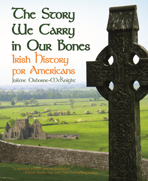 STORY WE CARRY IN OUR BONES, THE  Irish History for Irish Americans