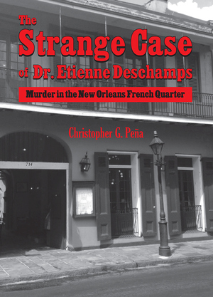 STRANGE CASE OF DR. ETIENNE DESCHAMPS, THE Murder in the New Orleans French Quarterepub Edition