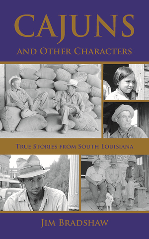 Cajuns and Other Characters True Stories from South Louisiana