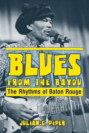 BLUES FROM THE BAYOU  The Rhythms of Baton Rouge epub Edition