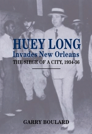 HUEY LONG INVADES NEW ORLEANS:The Siege of a City, 1934-36