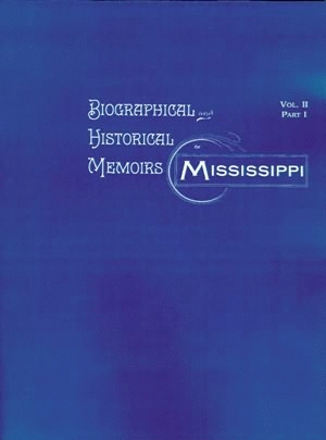 BIOGRAPHICAL AND HISTORICAL MEMOIRS OF MISSISSIPPI: VOLUME 2 Part 1