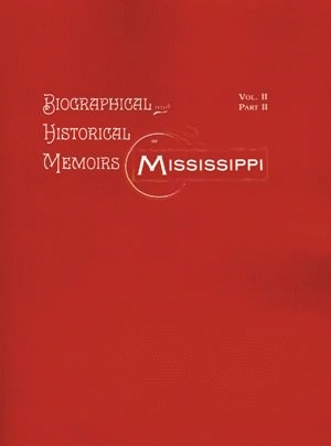 BIOGRAPHICAL AND HISTORICAL MEMOIRS OF MISSISSIPPI: VOLUME 2 Part 2