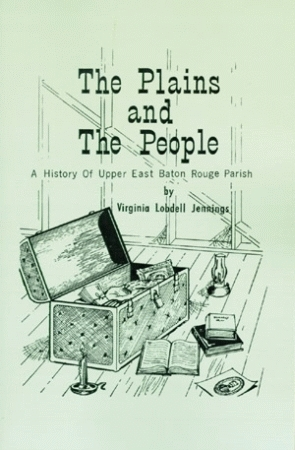 PLAINS AND THE PEOPLE, THE  A History of Upper East Baton Rouge Parish