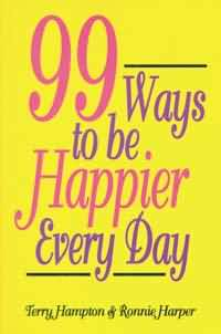 NINETY-NINE WAYS TO BE HAPPIER EVERY DAY