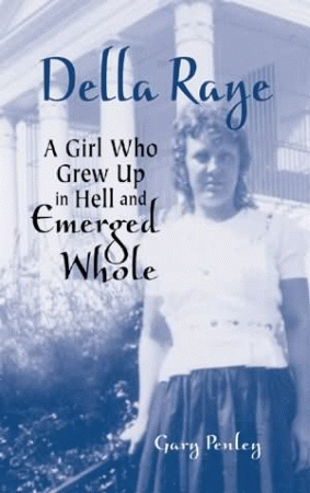 DELLA RAYE:A Girl Who Grew Up in Hell and Emerged Whole
