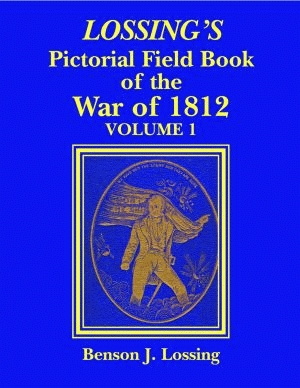 LOSSING'S PICTORIAL FIELD BOOK OF THE WAR OF 1812: Volume 1