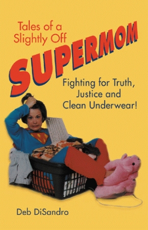TALES OF A SLIGHTLY OFF SUPERMOM:  Fighting for Truth, Justice, and Clean Underwear!