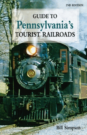 GUIDE TO PENNSYLVANIA'S TOURIST RAILROADS 2nd Edition