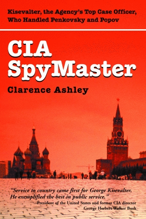 CIA SPYMASTER  George Kisevalter: The Agency's Top Case Officer Who Handled Penkovsky and Popovepub Edition