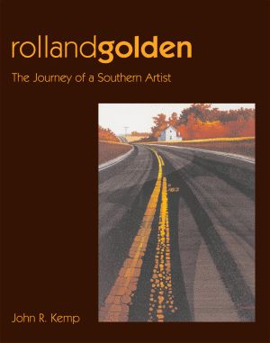 ROLLAND GOLDENThe Journeys of a Southern Artist