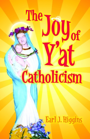 JOY OF Y'AT CATHOLICISM, THE