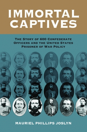 IMMORTAL CAPTIVES  The Story of Six Hundred Confederate Officers and the United States Prisoner of War Policyepub Edition