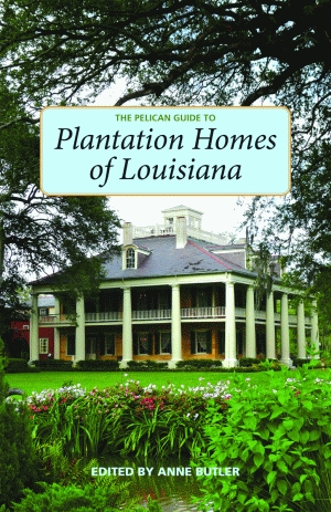 PELICAN GUIDE TO PLANTATION HOMES OF LOUISIANA