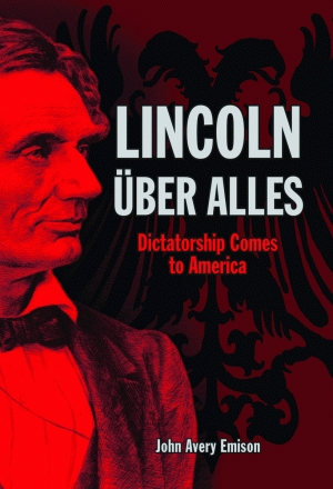 LINCOLN ÜBER ALLES  Dictatorship Comes to AmericaePub Edition