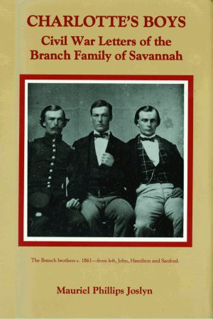 CHARLOTTE'S BOYS Civil War Letters of the Branch Family of Savannah