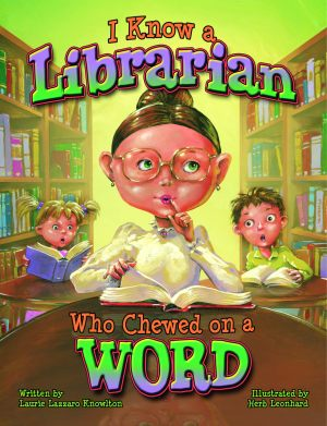 I KNOW A LIBRARIANWHO CHEWED ON A WORD