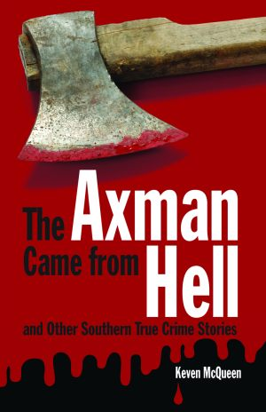 AXMAN CAME FROM HELL AND OTHER SOUTHERN TRUE CRIME STORIES, THE