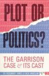 PLOT OR POLITICS?  The Garrison Case and Its Cast