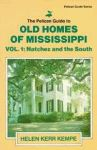 PELICAN GUIDE TO OLD HOMES OF MISSISSIPPI, Volume I: Natchez and the South