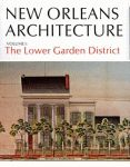 NEW ORLEANS ARCHITECTURE Volume 1: The Lower Garden District