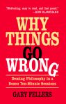 WHY THINGS GO WRONG  Deming Philosophy in a Dozen Ten-Minute Sessions