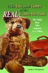 LIFE AND TIMES OF THE REAL WINNIE-THE-POOH, THE The Teddy Bear Who Inspired A.A. Milne