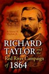 RICHARD TAYLOR AND THE RED RIVER CAMPAIGN OF 1864  ePub Edition