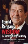 RONALD REAGAN'S WISDOM FOR THE TWENTY-FIRST CENTURY