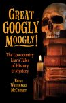 GREAT GOOGLY MOOGLY! :The Lowcountry Liar's Tales of History and Mystery  epub Edition