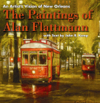 AN ARTIST'S VISION OF NEW ORLEANS: The Paintings of Alan Flattmann with Text by John R. Kemp