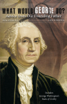 WHAT WOULD GEORGE DO?  Advice from Our Founding Father  epub Edition