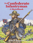THE CONFEDERATE INFANTRYMAN  A Sketchbook