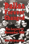 DALLAS FOREVER CHANGED The Legacy of November 1963