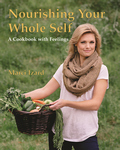 NOURISHING YOUR WHOLE SELF  A Cookbook with Feelings