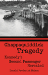 CHAPPAQUIDDICK TRAGEDY  Kennedy's Second Passenger Revealed