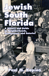 JEWISH SOUTH FLORIDA  A History and Guide to Neighborhoods, Synagogues, and Eateries