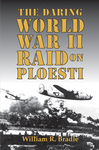 DARING WORLD WAR II RAID ON PLOESTI, THE