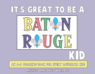 IT'S GREAT TO BE A BATON ROUGE KID  An A to Z Coloring Book
