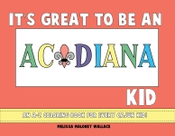 It's Great to Be an Acadiana Kid: An A-Z Coloring Book