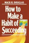 HOW TO MAKE A HABIT OF SUCCEEDING